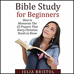 Bible Study for Beginners: How to Memorize the 25 Prayers That Every Christian Needs to Know Audiobook
