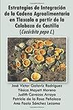 Estrategias de Integración de la Cadena Agroalimentaria en Tlaxcala a Partir de la Calabaza de Castilla (Cucúrbita Pepo L. ), Varios Autores, 1463324723