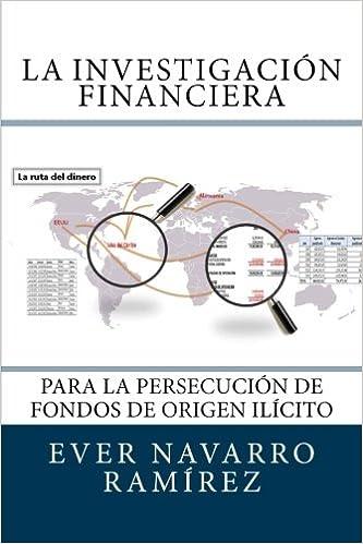 Amazon Com La Investigacion Financiera Para La Persecucion De Fondos De Origen Ilicito Spanish Edition 9781522891666 Navarro Ramirez Lic Ever Books