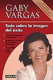 Todo Sobre la Imagen del Éxito, Gaby Vargas, 970770263X