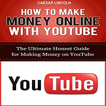 How to Make Money Online with YouTube: The Ultimate Honest