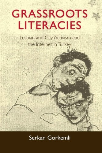 Grassroots Literacies: Lesbian and Gay Activism and the Internet in Turkey (SUNY Series, Praxis: Theory in Action)