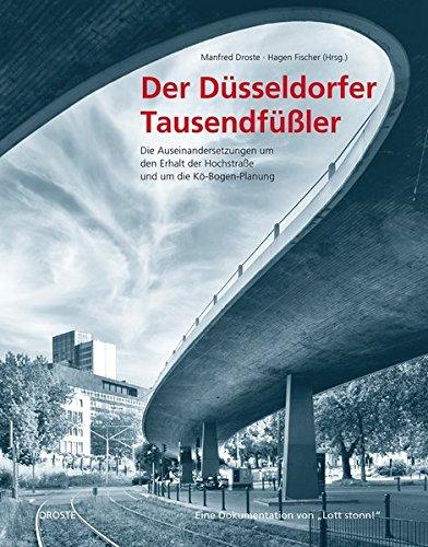 Der Düsseldorfer Tausendfüßler: Die Auseinandersetzungen um den Erhalt der Hochstraße und um die Kö-Bogen-Planung