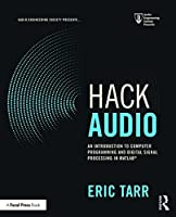 Hack Audio: An Introduction to Computer Programming and Digital Signal Processing in MATLAB Front Cover