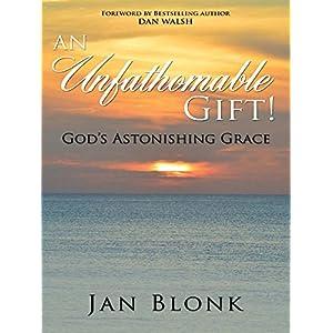 An Unfathomable Gift!: God's Astonishing Grace