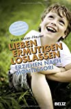 Lieben - ermutigen - loslassen: Erziehen nach Montessori (Beltz Taschenbuch / Ratgeber, Band 816)