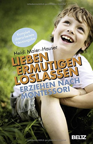 Lieben - ermutigen - loslassen: Erziehen nach Montessori (Ratgeber)