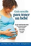 Guia Sencilla para Tener un Bebe: Lo que Usted Necesita Saber (Spanish Edition)