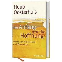 Im Anfang war die Hoffnung: Worte von Widerstand und Zuversicht. Herausgegeben von Cornelis Kok