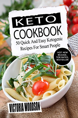 Keto Cookbook: 50 Quick And Easy Ketogenic Recipes For Smart People by Victoria Woodson