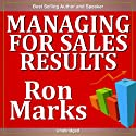 Managing for Sales Results Speech by Ron Marks Narrated by Ron Marks