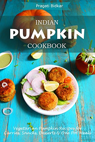 Indian pumpkin cookbook vegetarian pumpkin recipes for curries indian pumpkin cookbook vegetarian pumpkin recipes for curries snacks desserts and one pot forumfinder Images