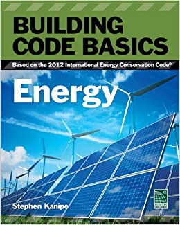 Building Code Basics: Energy: Based on the International Energy Code (Go Green with Renewable Energy Resources)