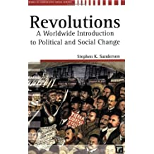 Revolutions: A Worldwide Introduction to Political and Social Change (Studies in Comparative Social Science) by Stephen K. Sanderson (2005-06-17)