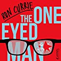 The One-Eyed Man Audiobook by Ron Currie Narrated by Kevin Pariseau