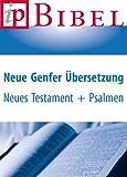 Neue Genfer Übersetzung (NGU) - Neues Testament und Psalmen (Bibel)