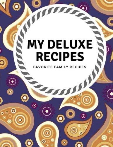 My Deluxe Recipes: 104 pages Blank Recipe Journal & Notes (Favorite Family Recipes) (Volume 1) 104 Rug