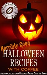 Horribly Good Halloween Recipes with Coffee: Halloween Holiday Themed Snacks & Drinks for Kids and Adults. (Seasonal Collection of Recipes with Coffee Book 2) (English Edition)