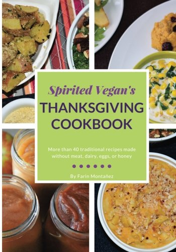 Spirited Vegan's Thanksgiving Cookbook: More than 40 traditional recipes made without meat, dairy, eggs, or honey by Farin Montanez