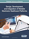 img - for Design, Development, and Integration of Reliable Electronic Healthcare Platforms (Advances in Healthcare Information Systems and Administration) book / textbook / text book