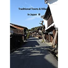 Traditional Towns & Villages in Japan Ⅲ