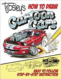 Amazon Com Trosley S How To Draw Cartoon Cars 9781613255483
