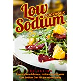 Low Sodium Cookbook - Low Sodium Complete and Easy Cookbook: Low Sodium Delicious Recipes for Everyone - Low Sodium Diet for The Whole Family