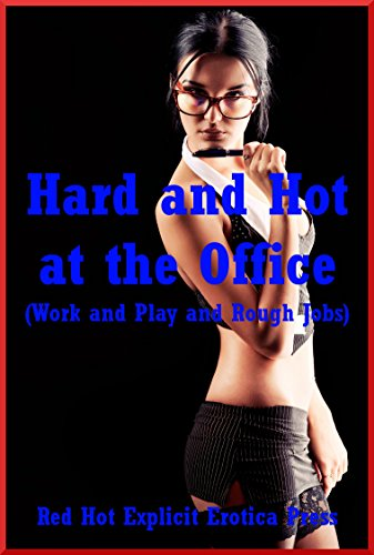 Hard And Hot At The Office Work And Play And Rough Jobs Ten