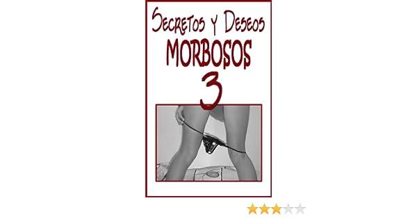 SECRETOS Y DESEOS MORBOSOS 3 - ¡¡Confesiones irresistibles!!