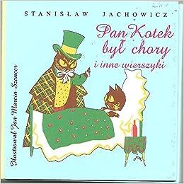 Pan Kotek Byl Chory I Inne Wierszyki Stanisĺaw Jachowicz