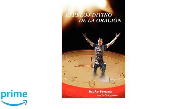 El Reloj Divino De La Oración (Spanish Edition): Blake Penson, Yoel Magdaleno: 9780981268910: Amazon.com: Books