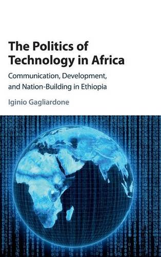 Search : The Politics of Technology in Africa: Communication, Development, and Nation-Building in Ethiopia
