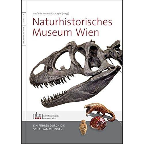 Naturhistorisches Museum Wien: Ein Führer durch die Schausammlungen
