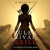 Ruler, Rival, Exile: Of Crowns and Glory, Book 7 | Morgan Rice