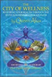 img - for The City of Wellness: Restoring Your Health Through the Seven Kitchens of Consciousness book / textbook / text book