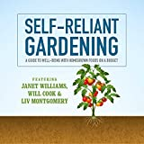 Self-Reliant Gardening: A Guide to Well-Being with Home Grown Foods on a Budget