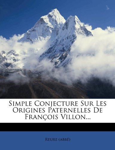 Simple Conjecture Sur Les Origines Paternelles De Francois Villon...  [(abbe), Reure] (Tapa Blanda)