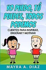 Yo puedo, Tú puedes, Todos podemos: 3 Cuentos para Inspirar, Enseñar y Motivar (Spanish Edition)