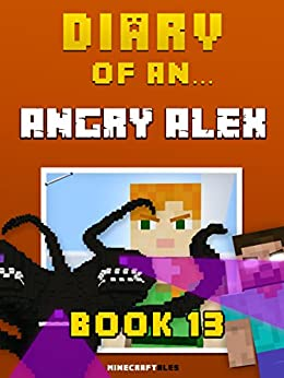Diary Of An Angry Alex: Book 13 - The Wither Storm [An Unofficial Minecraft Book] (Minecraft Tales 86) Download.zip