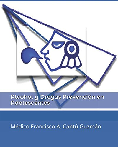 Alcohol y Drogas Prevención en Adolescentes (Recuperando el Sentido Común) (Spanish Edition)