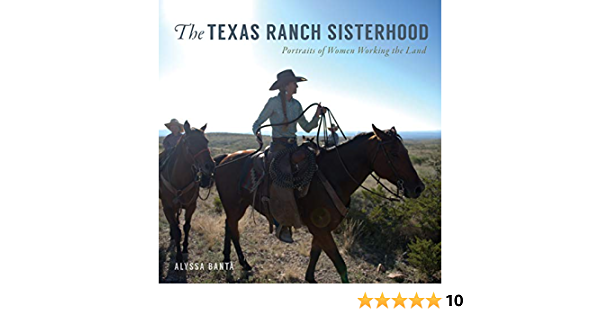 The Texas Ranch Sisterhood: Portraits of Women Working the Land ...