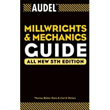 Audel Millwrights and Mechanics Guide (Audel Technical Trades Series Book 26)