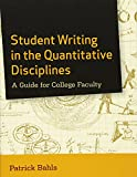 Student Writing in the Quantitative Disciplines: A Guide for College Faculty