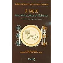 À table avec Moïse, Jésus et Mahomet: 50 recettes pour partager le pain et la paix