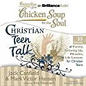 Chicken Soup for the Soul: Christian Teen Talk - 35 Stories of Family, Growing Up, Miracles, and Life Lessons for Christian Teens Audiobook by Jack Canfield, Mark Victor Hansen, Amy Newmark (editor) Narrated by Nick Podehl, Kate Rudd