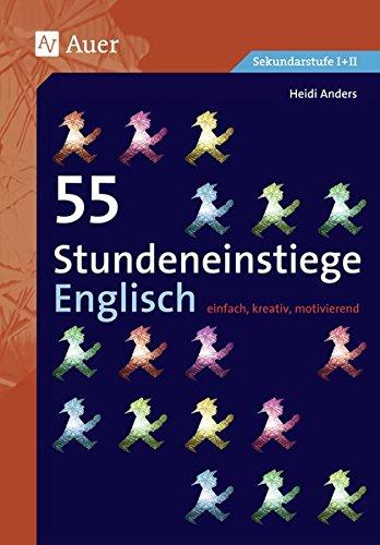 55 Stundeneinstiege Englisch: einfach, kreativ, motivierend (5. bis 10. Klasse) (Stundeneinstiege Sekundarstufe)