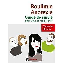 BOULIMIE-ANOREXIE : GUIDE DE SURVIE POUR VOUS ET VOS PROCHES 3E ÉD.