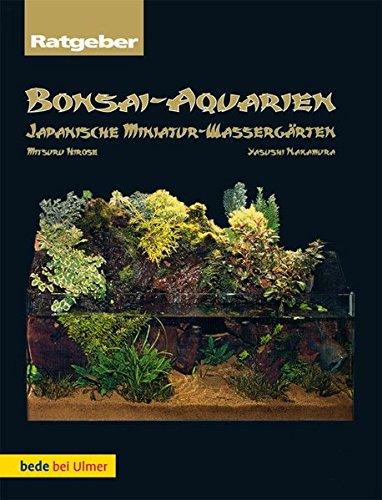 Bonsai-Aquarien: Japanische Miniatur-Wassergärten