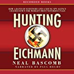 Hunting Eichmann: Chasing Down the World's Most Notorious Nazi | Neal Bascomb