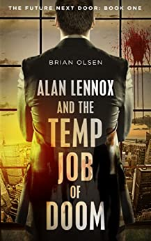 Alan Lennox and the Temp Job of Doom (The Future Next Door Book 1) by [Olsen, Brian]